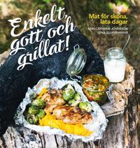 Enkelt, gott och grillat! : mat för sköna, lata dagar