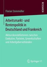 Arbeitsmarkt- Und Rentenpolitik in Deutschland Und Frankreich