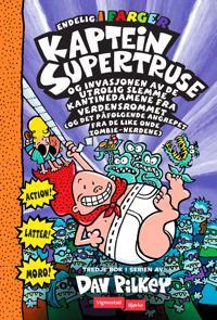 Kaptein Supertruse og invasjonen av de utrolig slemme kantinedamene fra verdensrommet (og det påfølgende angrepet fra de like onde zombie-nerdene) - Dav Pilkey pdf epub