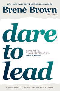 Dare to lead - brave work. tough conversations. whole hearts.