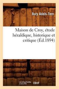 Maison de Croy, Etude Heraldique, Historique Et Critique (Ed.1894)