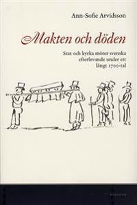 Makten och döden : stat och kyrka möter svenska efterlevande under ett långt 1700-tal