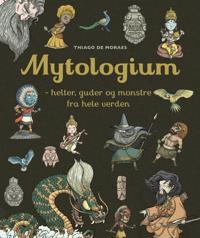 Mytologium; helter, guder og monstre fra hele verden
