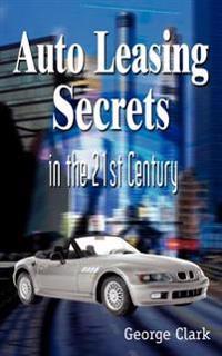 21 Century Auto >> Auto Leasing Secrets In The 21st Century Sir George Clark