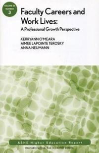 Faculty Careers and Work Lives: A Professional Growth Perspective: Ashe Higher Education Report