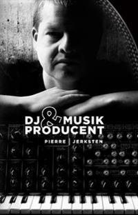 DJ & Musikproducent : en personlig betraktelse över fyra decennier