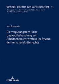 Die Verguetungsrechtliche Ungleichbehandlung Von Arbeitnehmerentwerfern Im System Des Immaterialgueterrechts