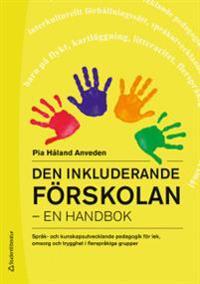 Den inkluderande förskolan : en handbok - språk- och kunskapsutvecklande pedagogik för lek, omsorg och trygghet i flerspråkiga grupper