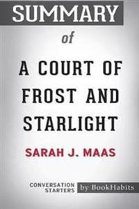 Summary of a Court of Frost and Starlight by Sarah J. Maas