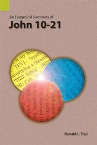 An Exegetical Summary of John 10-21