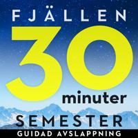 30 minuter semester- FJÄLLEN