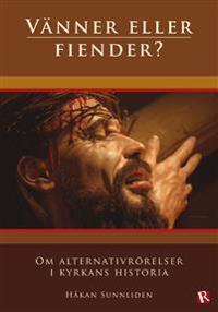 Vänner eller fiender? : om alternativrörelser i kyrkans historia