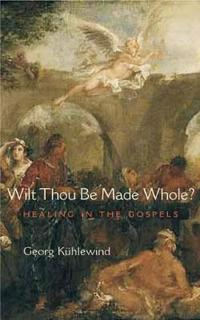 Wilt Thou Be Made Whole?: Healings in the Gospels