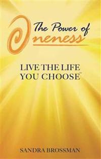 The Power of Oneness: Live the Life You Choose