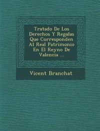 Tratado De Los Derechos Y Regal¿as Que Corresponden Al Real Patrimonio En El Reyno De Valencia ...
