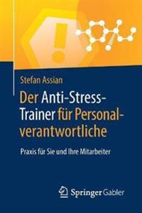 Der Anti-Stress-Trainer Für Personalverantwortliche: Praxis Für Sie Und Ihre Mitarbeiter