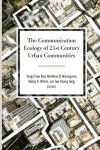 The Communication Ecology of 21st Century Urban Communities