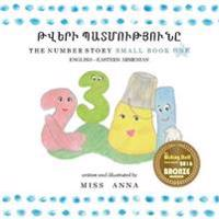 Number Story 1 ԹՎԵՐԻ ՊԱՏՄՈՒԹՅ&#13: Small Book One English-Eastern Armeni