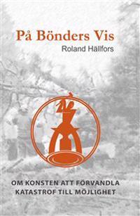 På bönders vis : om konsten att förvandla katastrof till möjlighet - Roland Hällfors | Laserbodysculptingpittsburgh.com