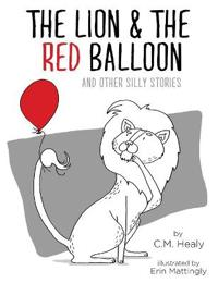 The Lion & the Red Balloon and Other Silly Stories