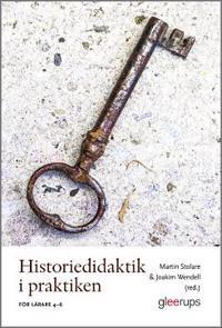 Historiedidaktik i praktiken : För lärare 4–6