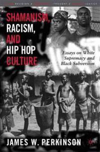 Shamanism, Racism, And Hip-Hop Culture