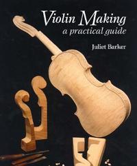 Violin-Making: A Practical Guide