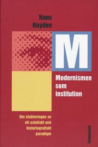 Modernismen som institution : om etableringen av ett estetiskt och historiografiskt paradigm