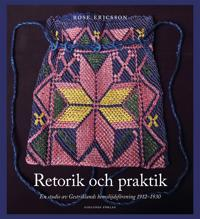 Retorik och praktik : En studie av Gestriklands hemslöjdsförening 1912-1930 - Rose Ericsson pdf epub