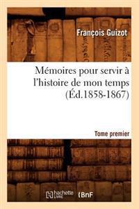 Memoires Pour Servir A L'Histoire de Mon Temps. Tome Premier (Ed.1858-1867)