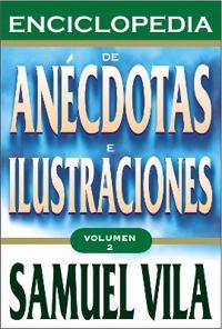 Enciclopedia de anecdotas e Ilustraciones / Encyclopedia of Anecdotes