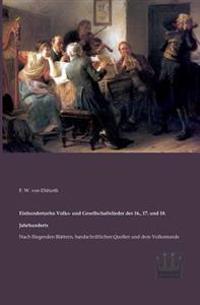 Einhundertzehn Volks- Und Gesellschaftslieder Des 16., 17. Und 18. Jahrhunderts