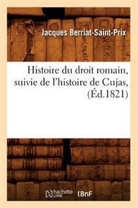 Histoire Du Droit Romain, Suivie de l'Histoire de Cujas, (�d.1821)