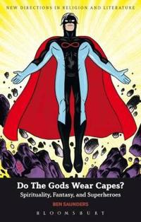 Do the Gods Wear Capes?: Spirituality, Fantasy, and Superheroes