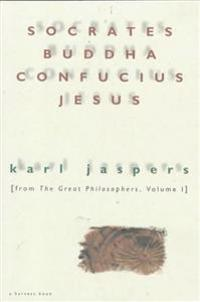 Socrates, Buddha, Confucius, Jesus: From the Great Philosophers, Volume I