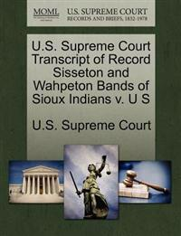 U.S. Supreme Court Transcript of Record Sisseton and Wahpeton Bands of Sioux Indians V. U S
