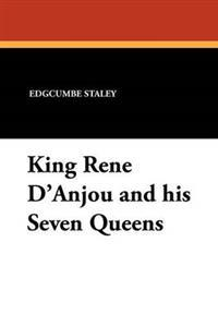 King Rene D'Anjou and His Seven Queens