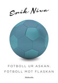 Fotboll ur askan, fotboll mot flaskan
