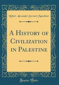 A History of Civilization in Palestine (Classic Reprint)