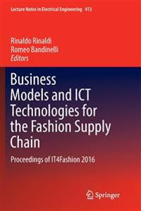 Business Models and ICT Technologies for the Fashion Supply Chain : Proceedings of IT4Fashion 2016