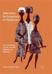 Alternative Performativity of Muslimness: The Intersection of Race, Gender, Religion, and Migration