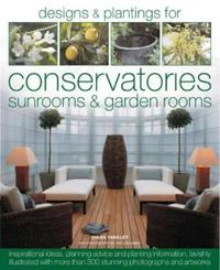 Designs & Plantings for Conservatories, Sunrooms & Garden Rooms: Inspirational Ideas, Planning Advice and Planting Information, Lavishly Illustrated w