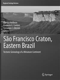 São Francisco Craton, Eastern Brazil : Tectonic Genealogy of a Miniature Continent