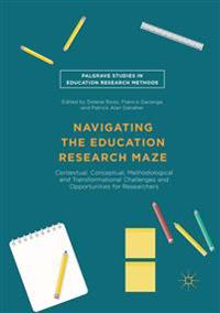 Navigating the Education Research Maze: Contextual, Conceptual, Methodological and Transformational Challenges and Opportunities for Researchers