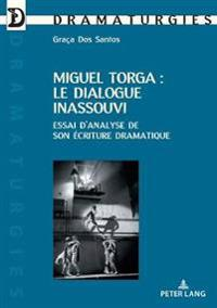 Miguel Torga: Le Dialogue Inassouvi: Essai d'Analyse de Son Écriture Dramatique