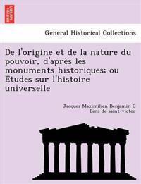 de L'Origine Et de La Nature Du Pouvoir, D'Apre S Les Monuments Historiques; Ou E Tudes Sur L'Histoire Universelle