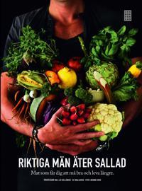 Riktiga män äter sallad : mat som får dig att må bra och leva längre