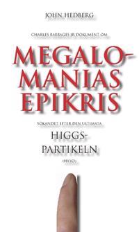 Megalomanias epikris : sökandet efter den ultimata Higgspartikeln