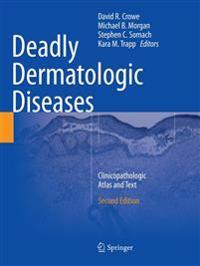 Deadly Dermatologic Diseases : Clinicopathologic Atlas and Text