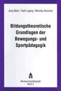 Bildungstheoretische Grundlagen der Bewegungs- und Sportpädagogik
